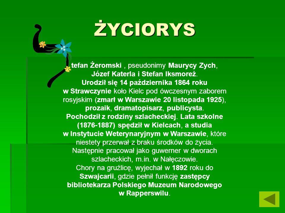ŻYCIORYS tefan Żeromski , pseudonimy Maurycy Zych, Józef Katerla i Stefan Iksmoreż.