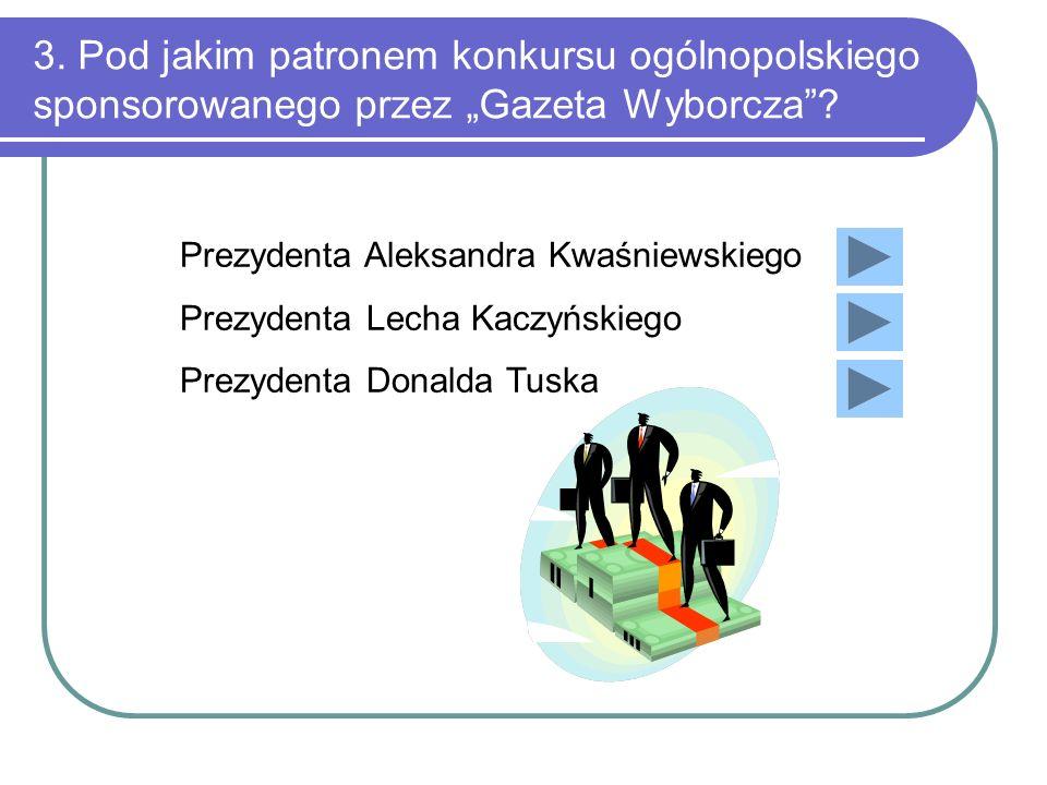 """3. Pod jakim patronem konkursu ogólnopolskiego sponsorowanego przez """"Gazeta Wyborcza"""