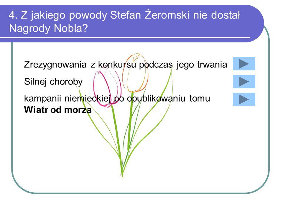 4. Z jakiego powody Stefan Żeromski nie dostał Nagrody Nobla