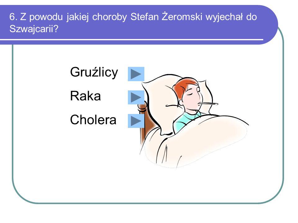 6. Z powodu jakiej choroby Stefan Żeromski wyjechał do Szwajcarii
