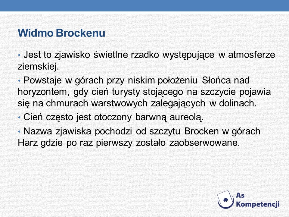 Widmo Brockenu Jest to zjawisko świetlne rzadko występujące w atmosferze ziemskiej.
