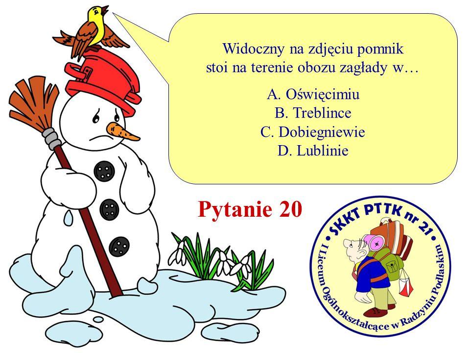Pytanie 20 Widoczny na zdjęciu pomnik stoi na terenie obozu zagłady w…