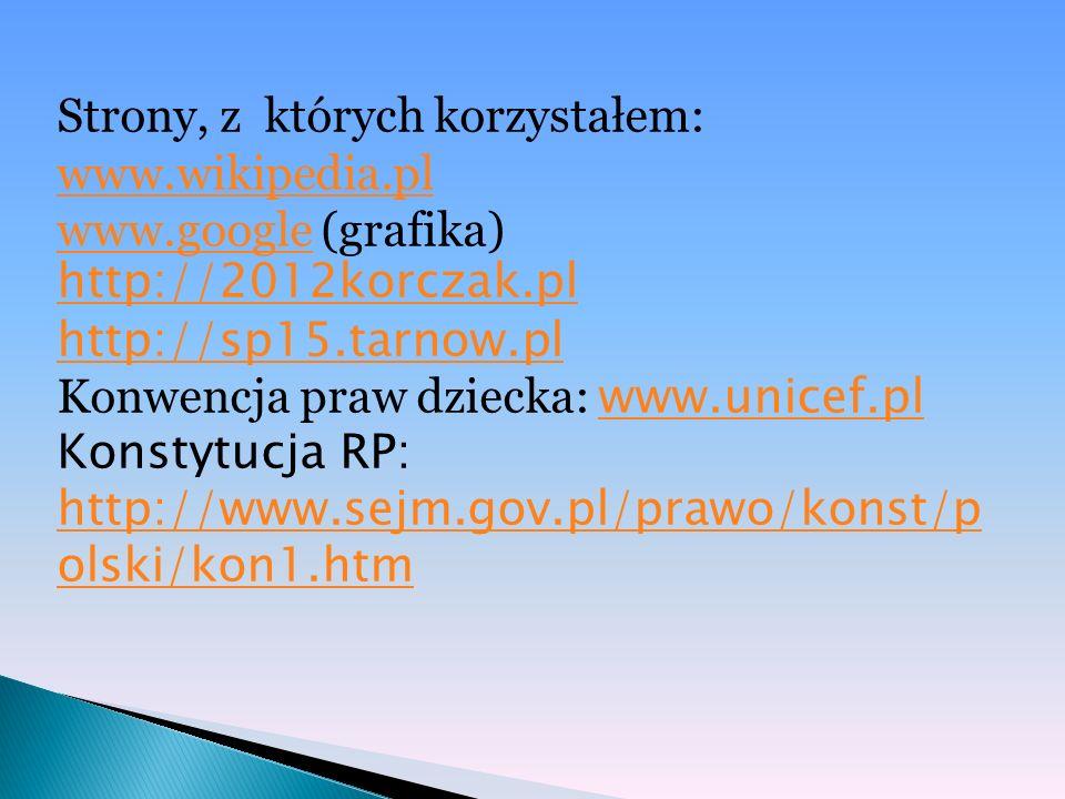 Strony, z których korzystałem: www. wikipedia. pl www