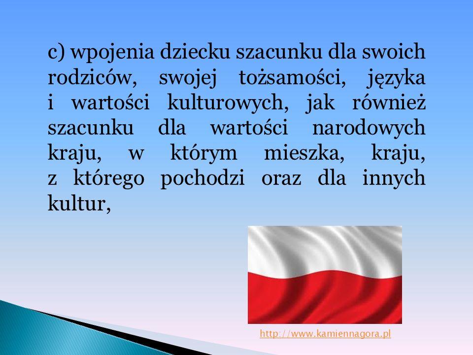 c) wpojenia dziecku szacunku dla swoich rodziców, swojej tożsamości, języka i wartości kulturowych, jak również szacunku dla wartości narodowych kraju, w którym mieszka, kraju, z którego pochodzi oraz dla innych kultur,