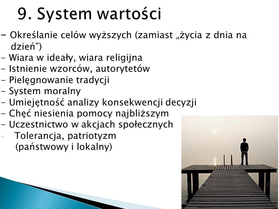 """9. System wartości - Określanie celów wyższych (zamiast """"życia z dnia na dzień ) - Wiara w ideały, wiara religijna."""