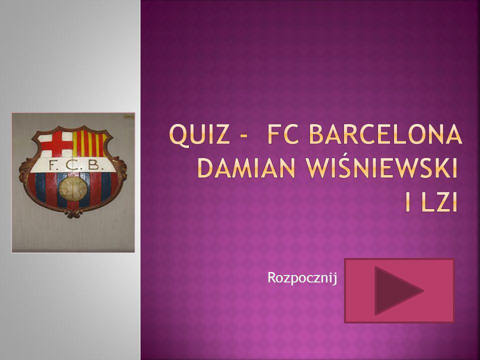 Quiz - FC bARCELONA Damian Wiśniewski I LzI Rozpocznij