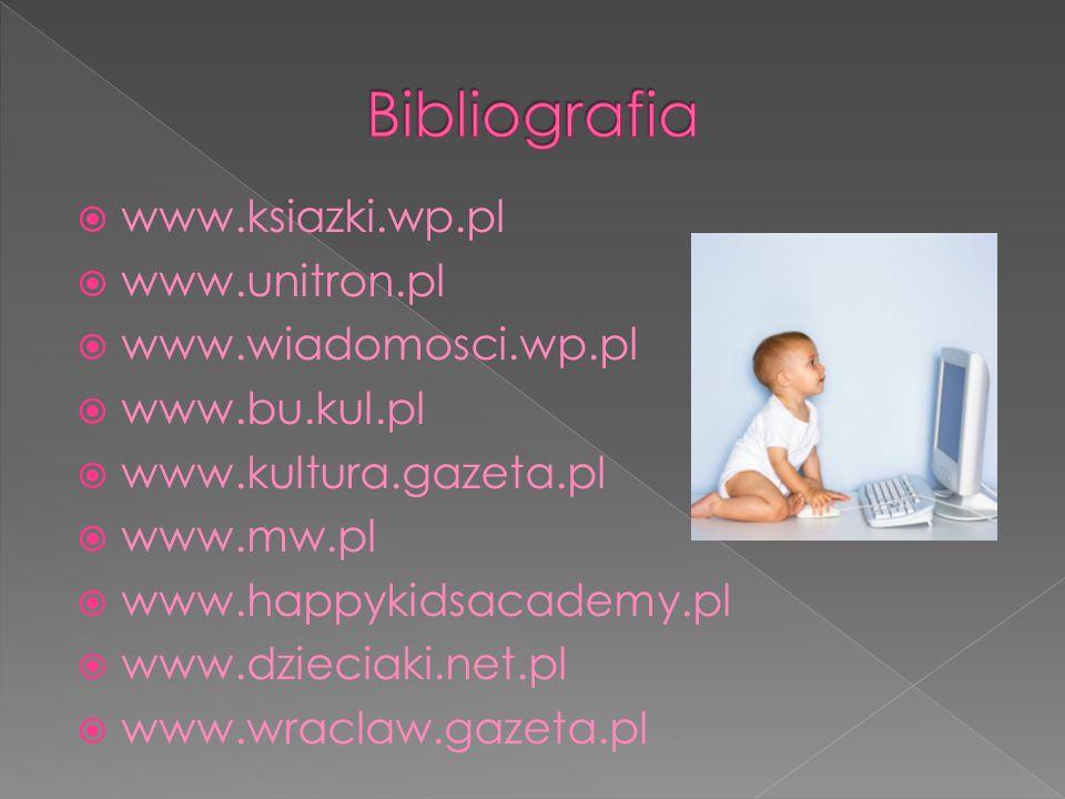 Bibliografia www.ksiazki.wp.pl www.unitron.pl www.wiadomosci.wp.pl