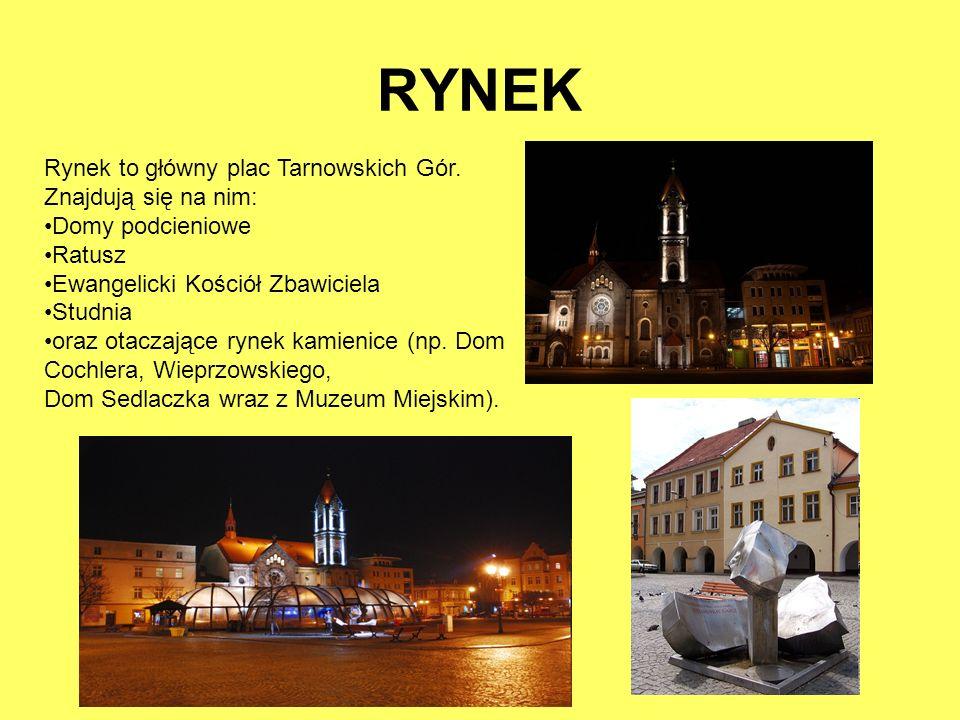 RYNEK Rynek to główny plac Tarnowskich Gór. Znajdują się na nim: