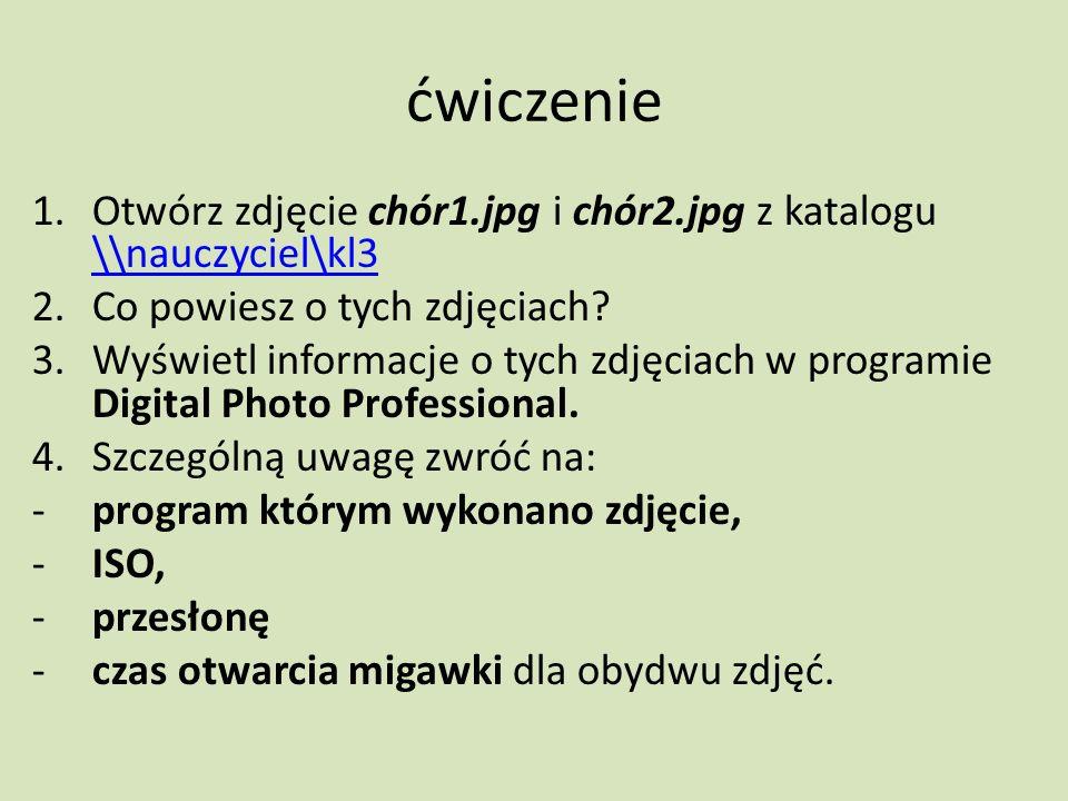 ćwiczenie Otwórz zdjęcie chór1.jpg i chór2.jpg z katalogu \\nauczyciel\kl3. Co powiesz o tych zdjęciach