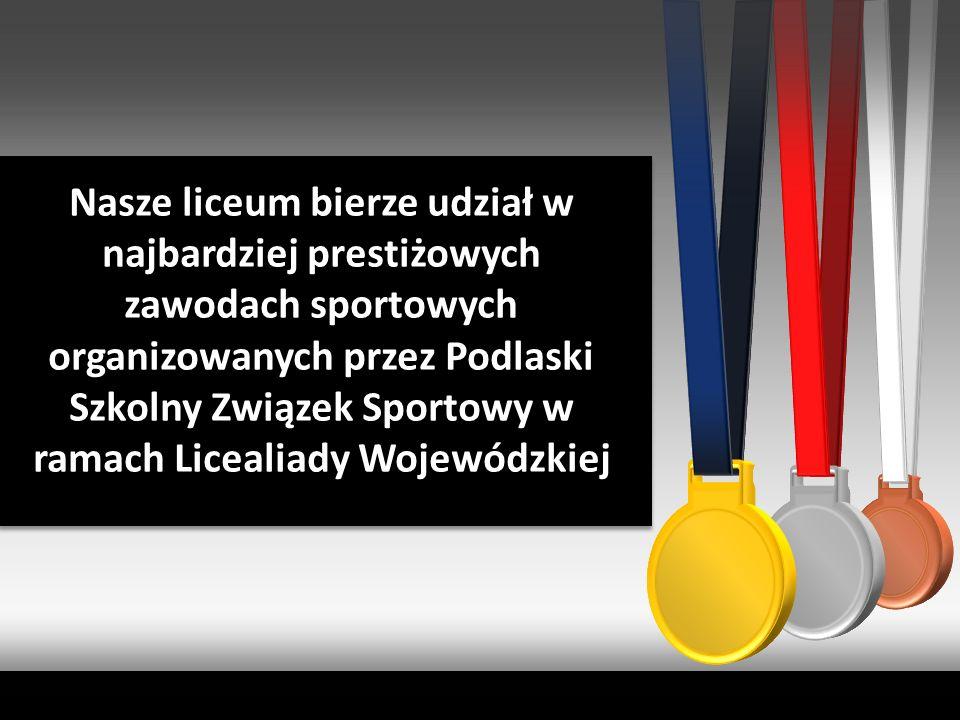 Nasze liceum bierze udział w najbardziej prestiżowych zawodach sportowych organizowanych przez Podlaski Szkolny Związek Sportowy w ramach Licealiady Wojewódzkiej