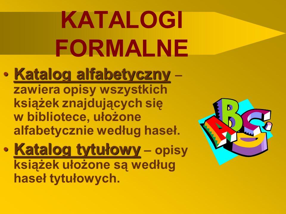 KATALOGI FORMALNE Katalog alfabetyczny – zawiera opisy wszystkich książek znajdujących się w bibliotece, ułożone alfabetycznie według haseł.