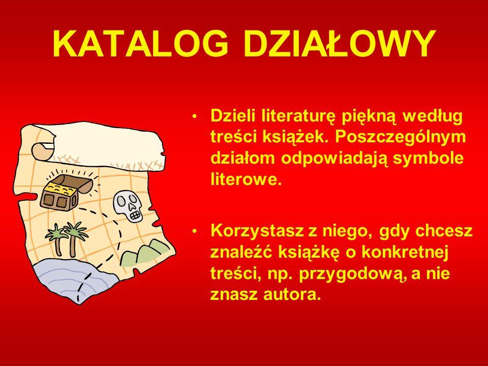 KATALOG DZIAŁOWY Dzieli literaturę piękną według treści książek. Poszczególnym działom odpowiadają symbole literowe.