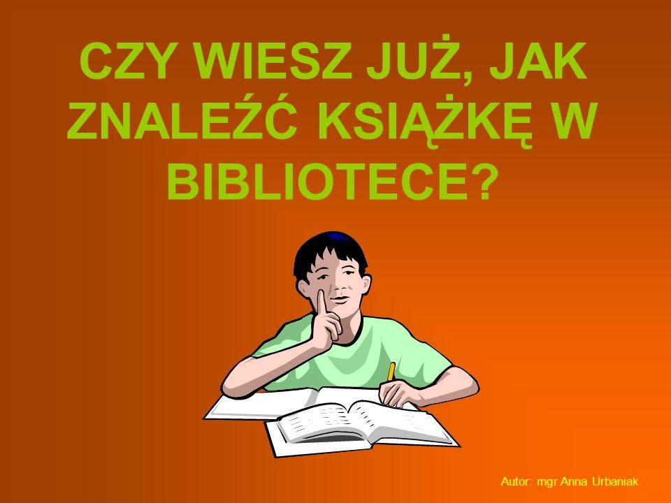 CZY WIESZ JUŻ, JAK ZNALEŹĆ KSIĄŻKĘ W BIBLIOTECE