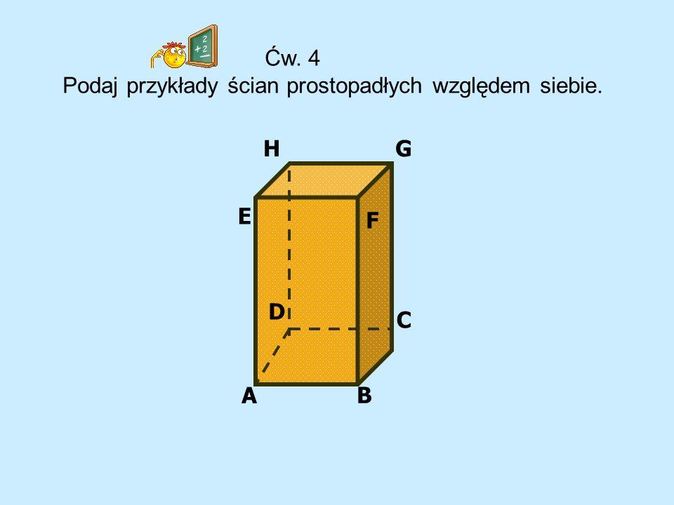 Ćw. 4 Podaj przykłady ścian prostopadłych względem siebie. G A B C D E F H
