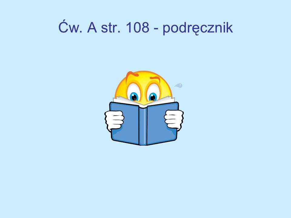Ćw. A str. 108 - podręcznik
