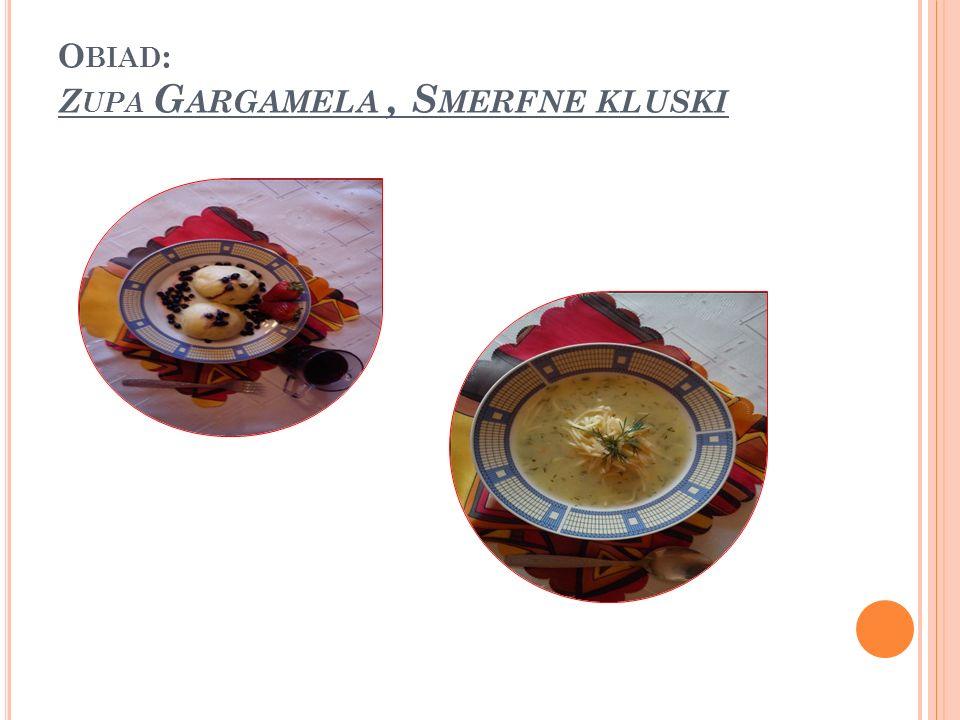 Obiad: Zupa Gargamela , Smerfne kluski