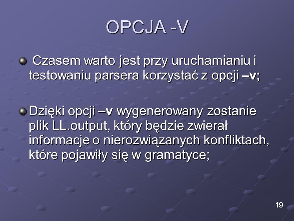 OPCJA -V Czasem warto jest przy uruchamianiu i testowaniu parsera korzystać z opcji –v;