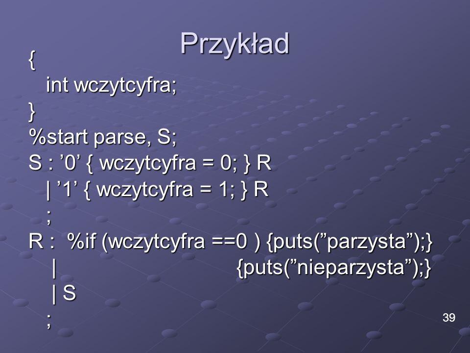 Przykład { int wczytcyfra; } %start parse, S;