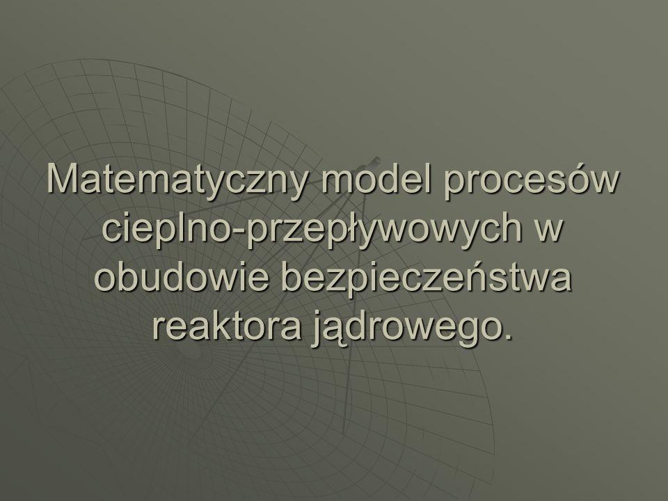 Matematyczny model procesów cieplno-przepływowych w obudowie bezpieczeństwa reaktora jądrowego.