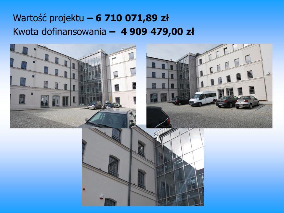 Wartość projektu – 6 710 071,89 zł Kwota dofinansowania – 4 909 479,00 zł