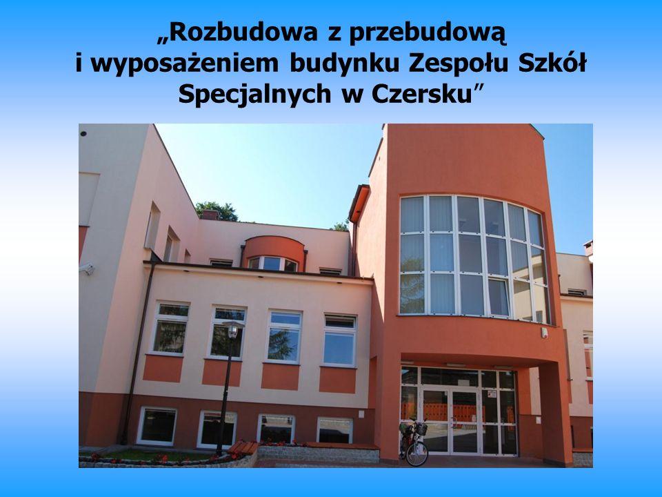 """""""Rozbudowa z przebudową i wyposażeniem budynku Zespołu Szkół Specjalnych w Czersku"""