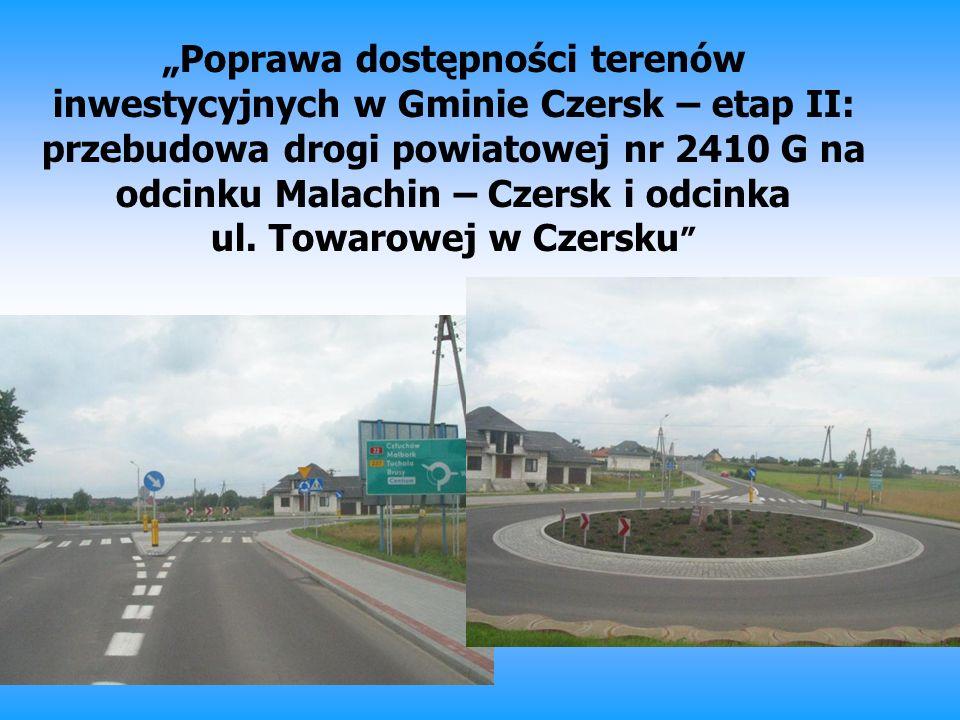 """""""Poprawa dostępności terenów inwestycyjnych w Gminie Czersk – etap II: przebudowa drogi powiatowej nr 2410 G na odcinku Malachin – Czersk i odcinka ul."""