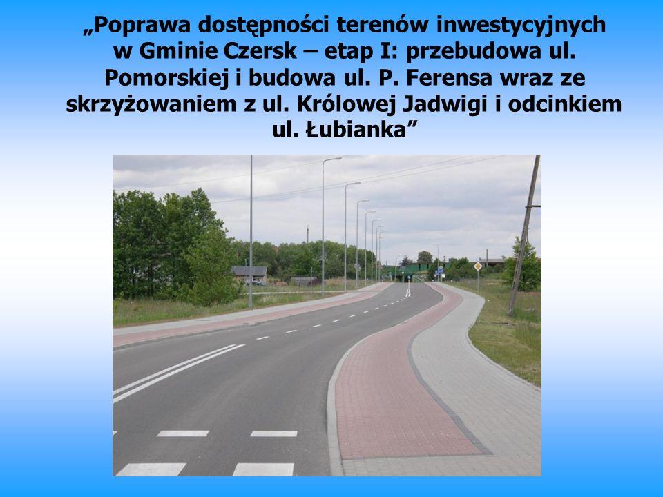 """""""Poprawa dostępności terenów inwestycyjnych w Gminie Czersk – etap I: przebudowa ul."""