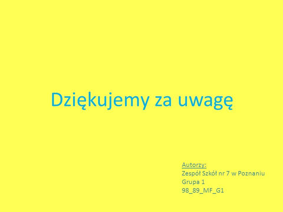 Dziękujemy za uwagę Autorzy: Zespół Szkół nr 7 w Poznaniu Grupa 1