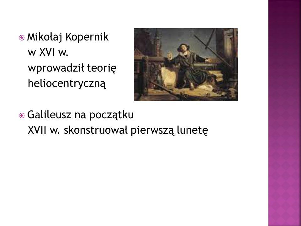 Mikołaj Kopernik w XVI w. wprowadził teorię. heliocentryczną.