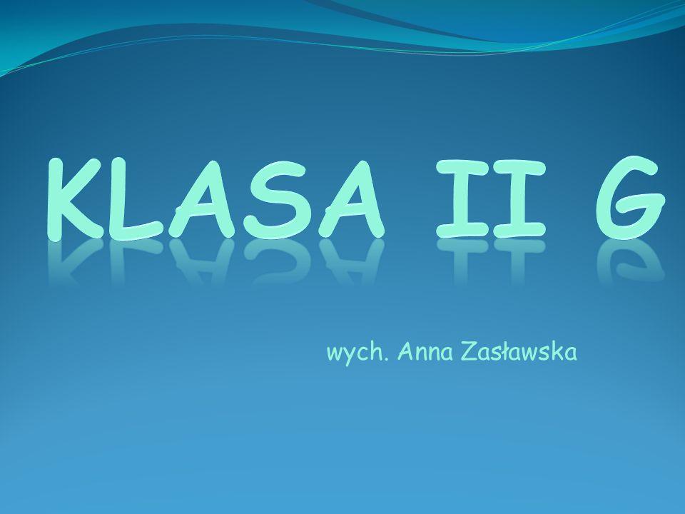 Klasa ii g wych. Anna Zasławska