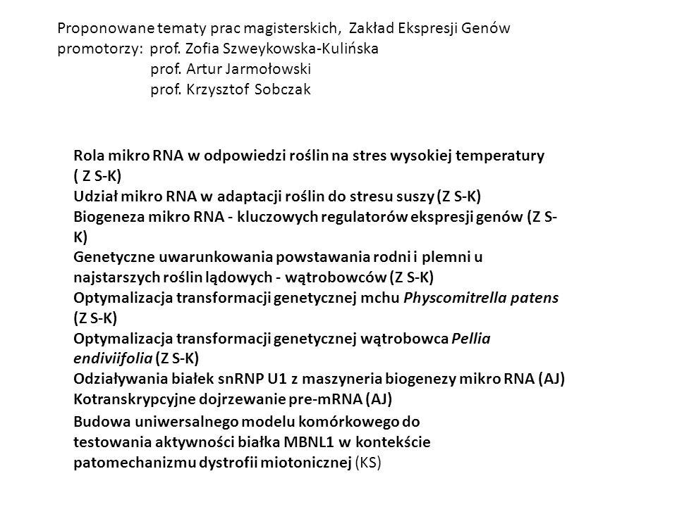 Proponowane tematy prac magisterskich, Zakład Ekspresji Genów promotorzy: prof. Zofia Szweykowska-Kulińska prof. Artur Jarmołowski