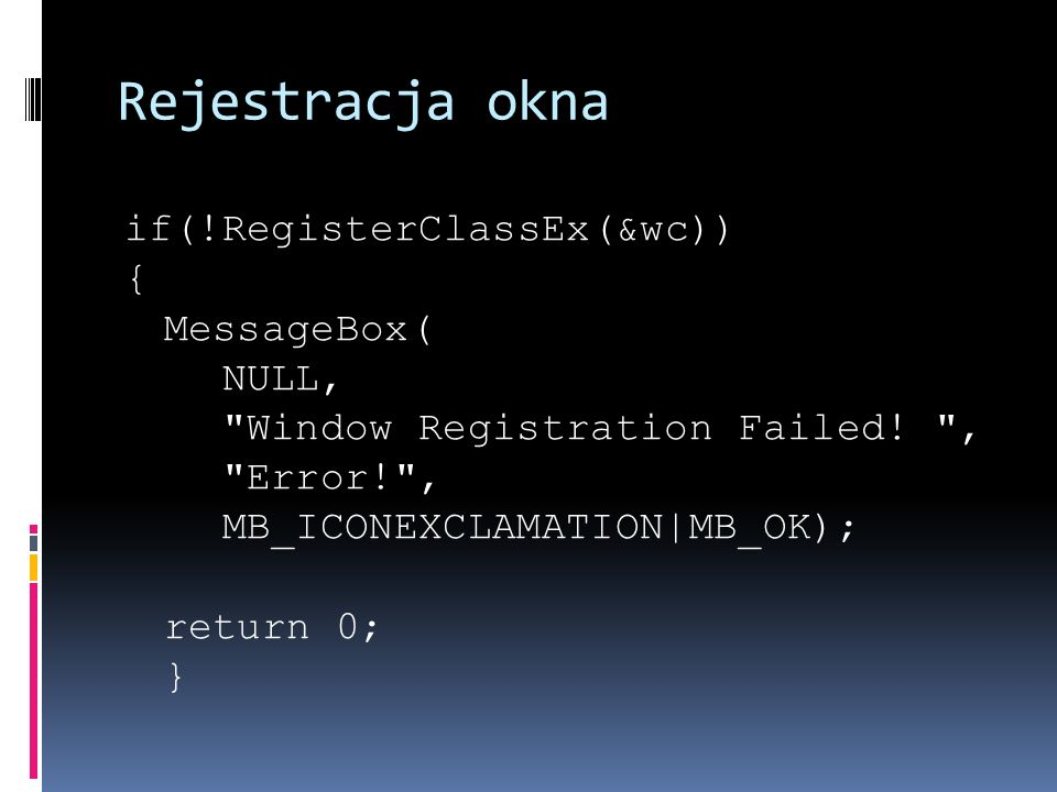 Rejestracja okna if(!RegisterClassEx(&wc)) { MessageBox( NULL, Window Registration Failed.