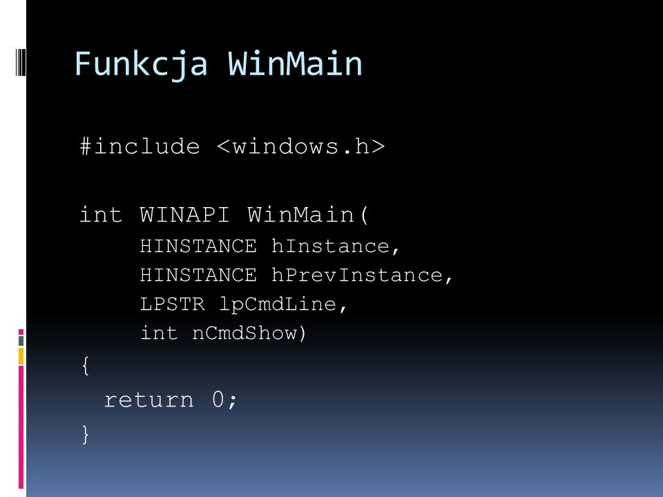 Funkcja WinMain #include <windows.h> int WINAPI WinMain( {