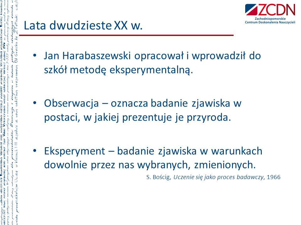Lata dwudzieste XX w. Jan Harabaszewski opracował i wprowadził do szkół metodę eksperymentalną.