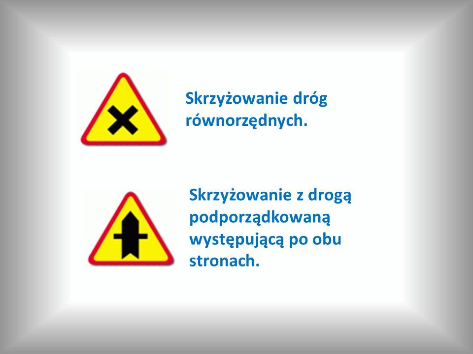 Skrzyżowanie dróg równorzędnych. Skrzyżowanie z drogą podporządkowaną występującą po obu stronach.
