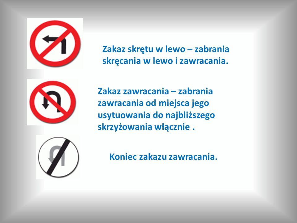 Zakaz skrętu w lewo – zabrania skręcania w lewo i zawracania.