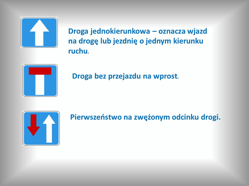 Droga jednokierunkowa – oznacza wjazd na drogę lub jezdnię o jednym kierunku ruchu.