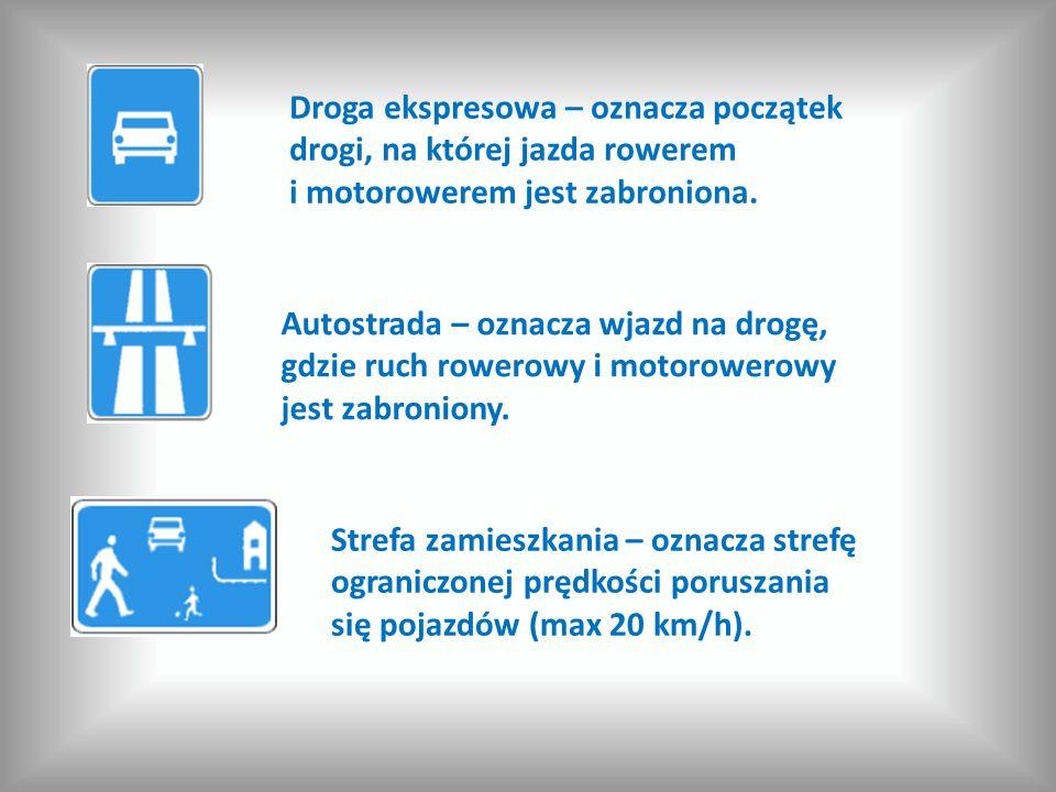 Droga ekspresowa – oznacza początek drogi, na której jazda rowerem i motorowerem jest zabroniona.