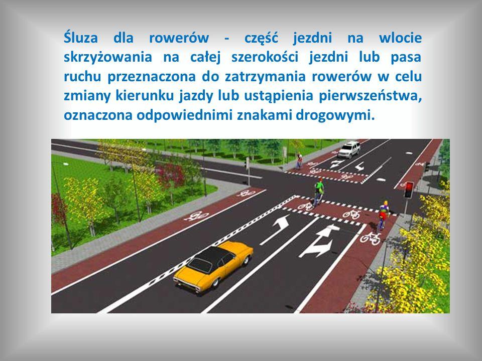 Śluza dla rowerów - część jezdni na wlocie skrzyżowania na całej szerokości jezdni lub pasa ruchu przeznaczona do zatrzymania rowerów w celu zmiany kierunku jazdy lub ustąpienia pierwszeństwa, oznaczona odpowiednimi znakami drogowymi.