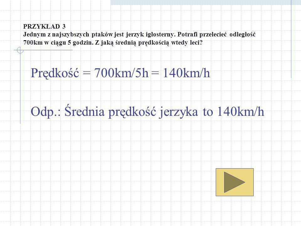 Odp.: Średnia prędkość jerzyka to 140km/h
