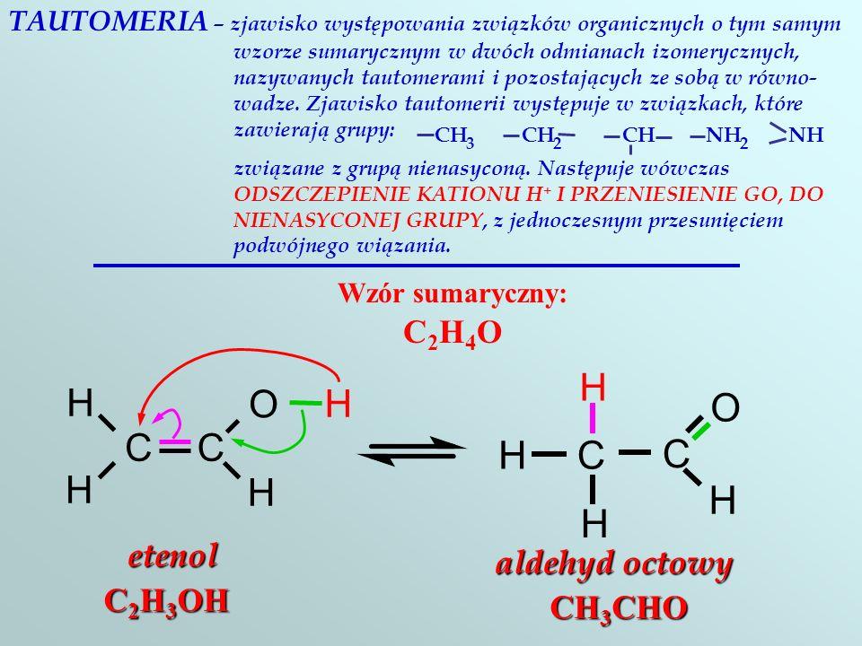 O C H H O C etenol aldehyd octowy C2H3OH CH3CHO