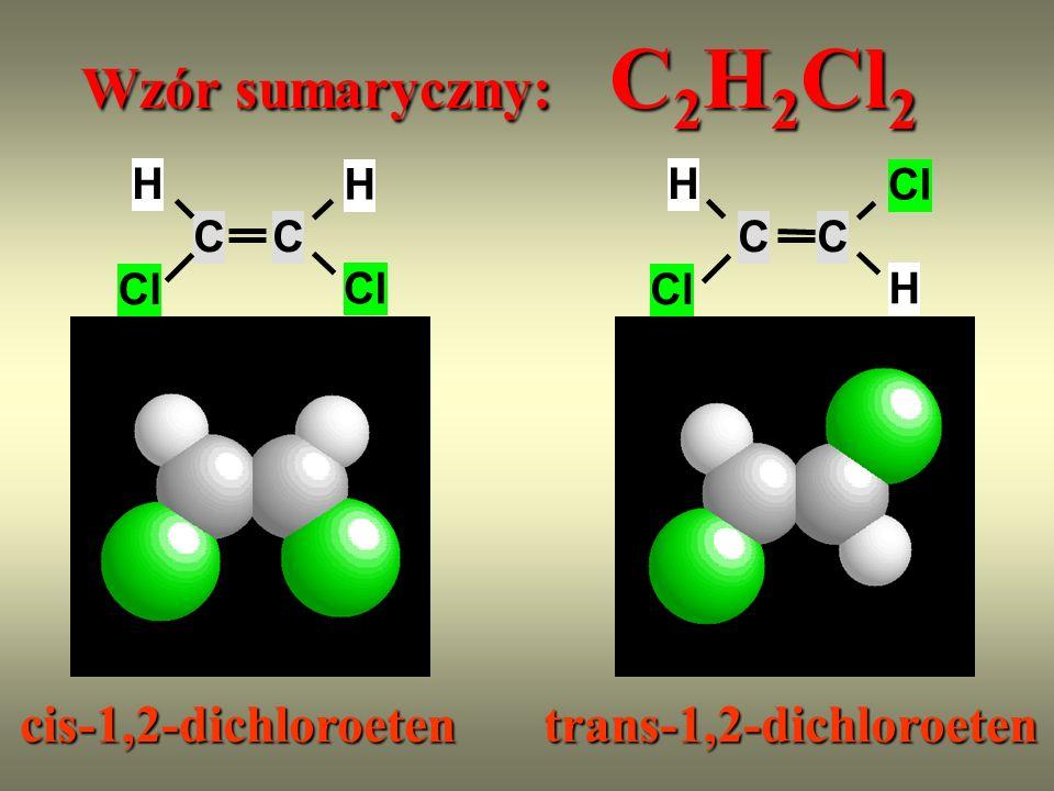Wzór sumaryczny: C2H2Cl2 cis-1,2-dichloroeten trans-1,2-dichloroeten C