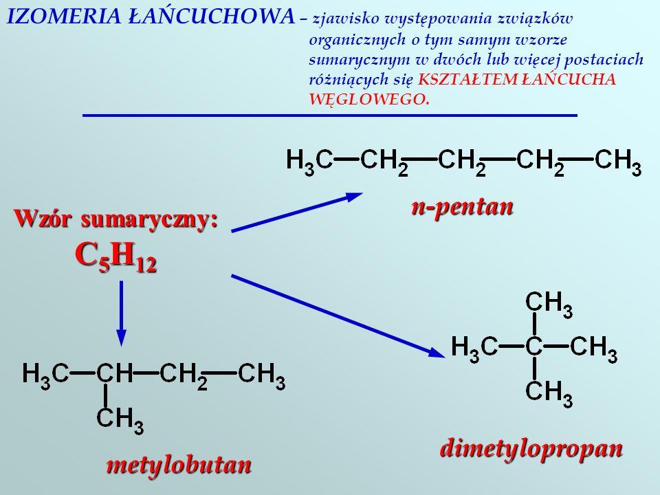 n-pentan Wzór sumaryczny: C5H12 dimetylopropan metylobutan