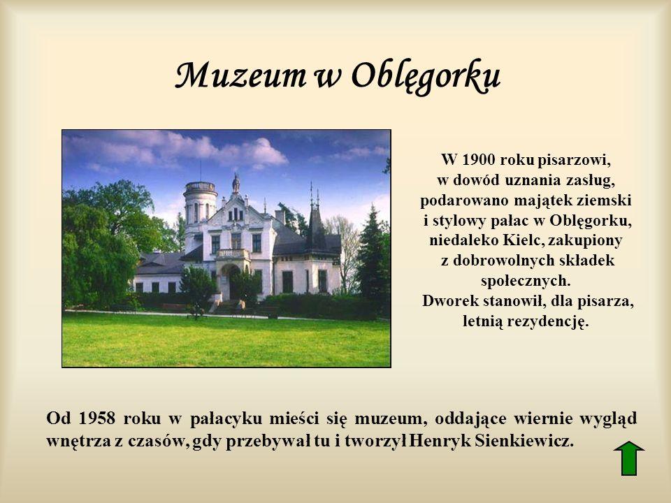 Muzeum w Oblęgorku W 1900 roku pisarzowi, w dowód uznania zasług, podarowano majątek ziemski.