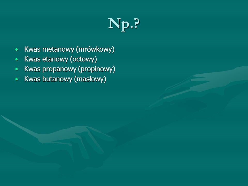 Np. Kwas metanowy (mrówkowy) Kwas etanowy (octowy)
