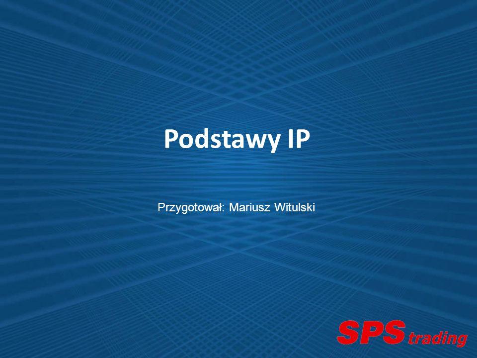 Podstawy IP Przygotował: Mariusz Witulski