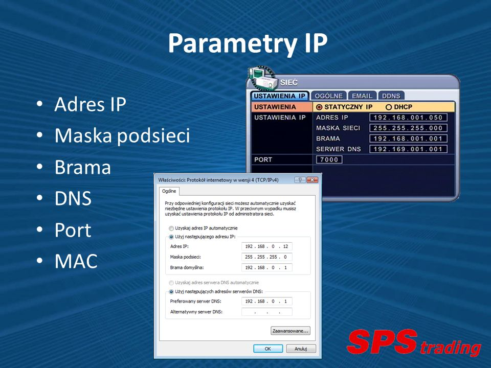 Parametry IP Adres IP Maska podsieci Brama DNS Port MAC