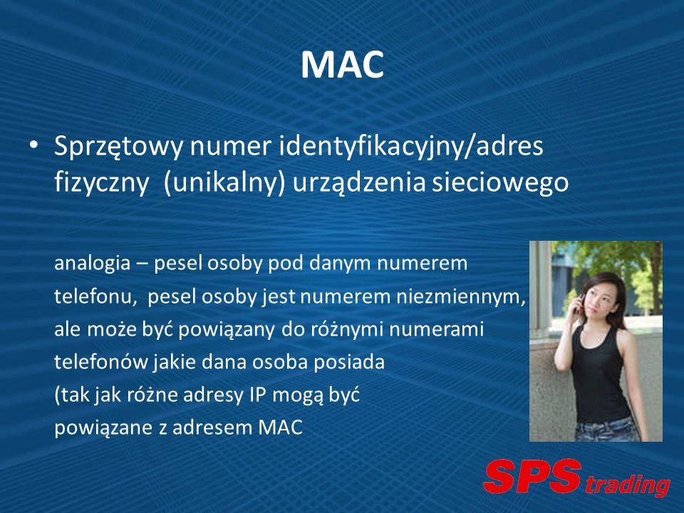 MAC Sprzętowy numer identyfikacyjny/adres fizyczny (unikalny) urządzenia sieciowego. analogia – pesel osoby pod danym numerem.