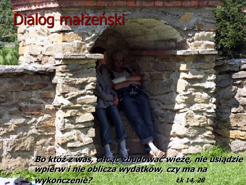 Dialog małżeński Bo któż z was, chcąc zbudować wieżę, nie usiądzie wpierw i nie oblicza wydatków, czy ma na wykończenie