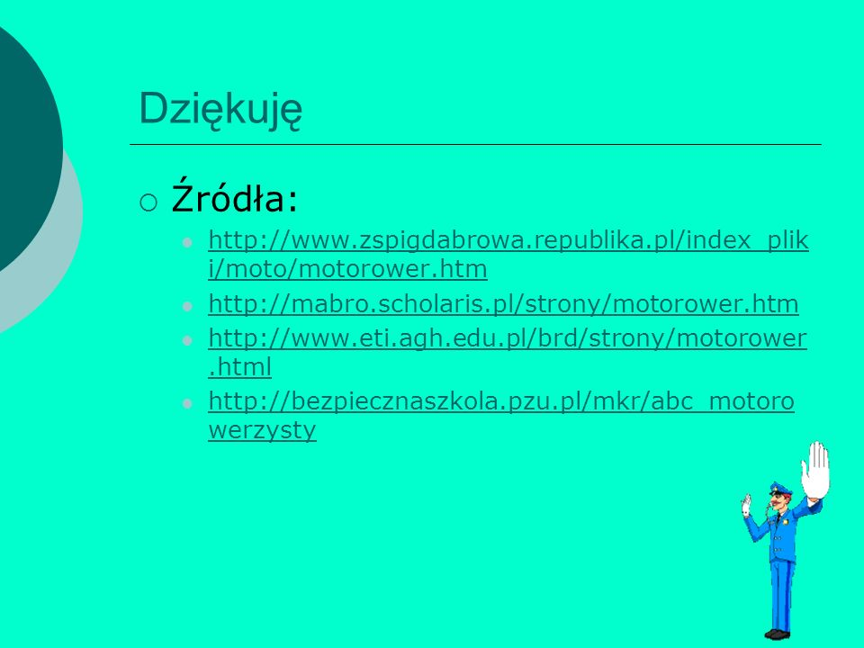 Dziękuję Źródła: http://www.zspigdabrowa.republika.pl/index_pliki/moto/motorower.htm. http://mabro.scholaris.pl/strony/motorower.htm.